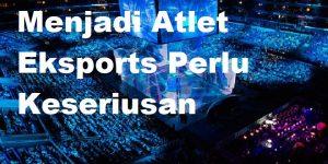 Menjadi Atlet Eksports Perlu Keseriusan