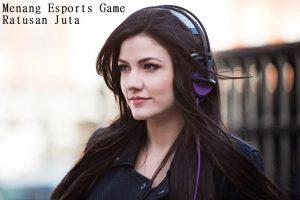 Menang Esports Game Ratusan Juta